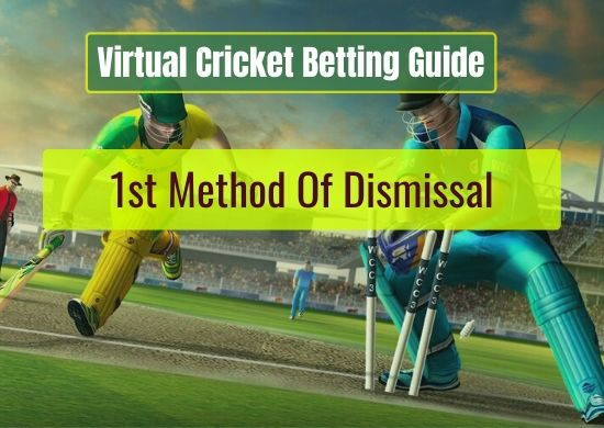 1st Method Of Dismissal - Virtual Cricket Betting Guide