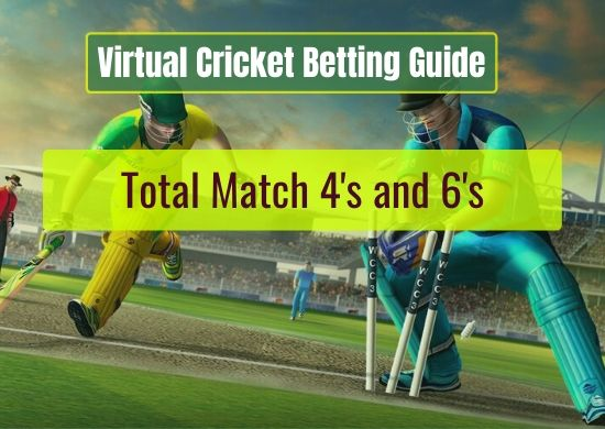 Total Match 4's and 6's - Virtual Cricket Betting Guide