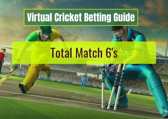 Total Match 6's - Virtual Cricket Betting Guide
