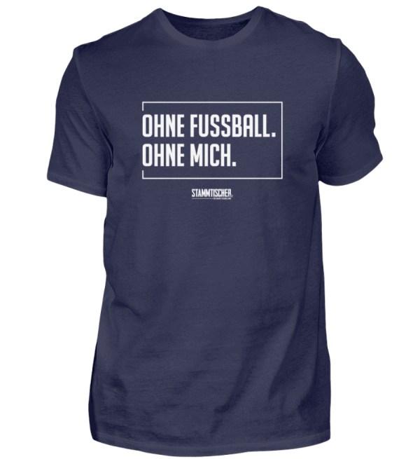 """""""Ohne Fussball. Ohne mich."""" - Shirt - Herren Shirt-198"""