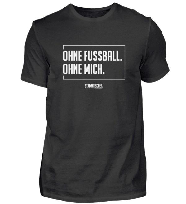 """""""Ohne Fussball. Ohne mich."""" - Shirt - Herren Shirt-16"""