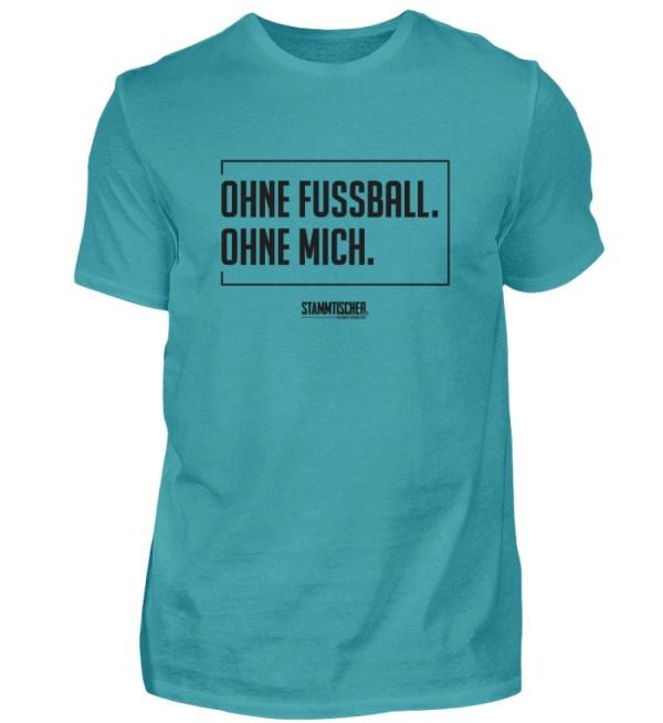 """""""Ohne Fussball. Ohne mich."""" - Shirt - Herren Shirt-1242"""