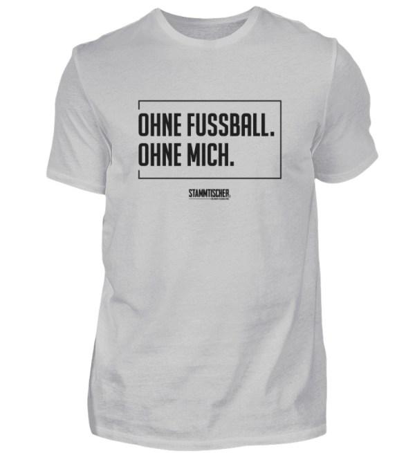 """""""Ohne Fussball. Ohne mich."""" - Shirt - Herren Shirt-1157"""