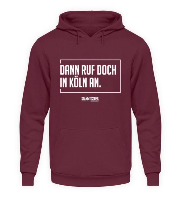 """Dann ruf doch in Köln an."" - Hoodie - Unisex Kapuzenpullover Hoodie-839"