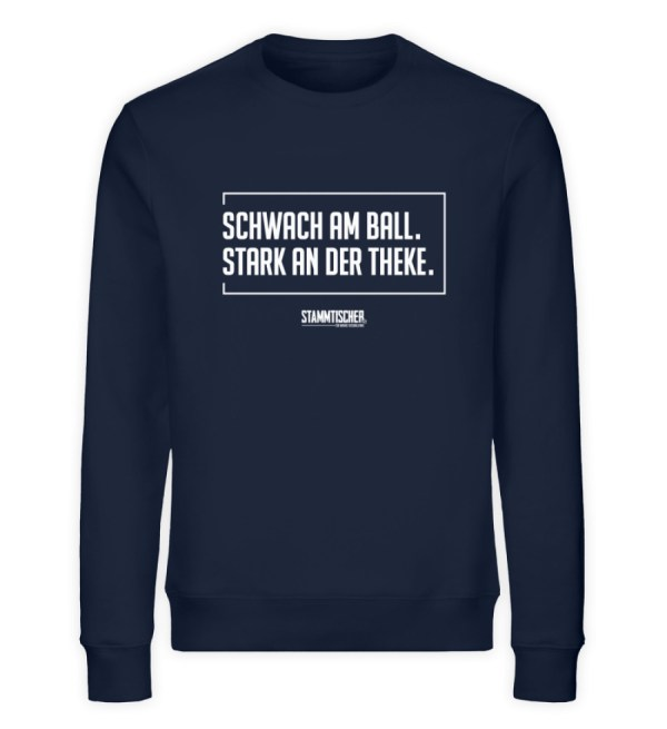 """Schwach am Ball. Stark an der Theke.""Un - Unisex Organic Sweatshirt-6887"
