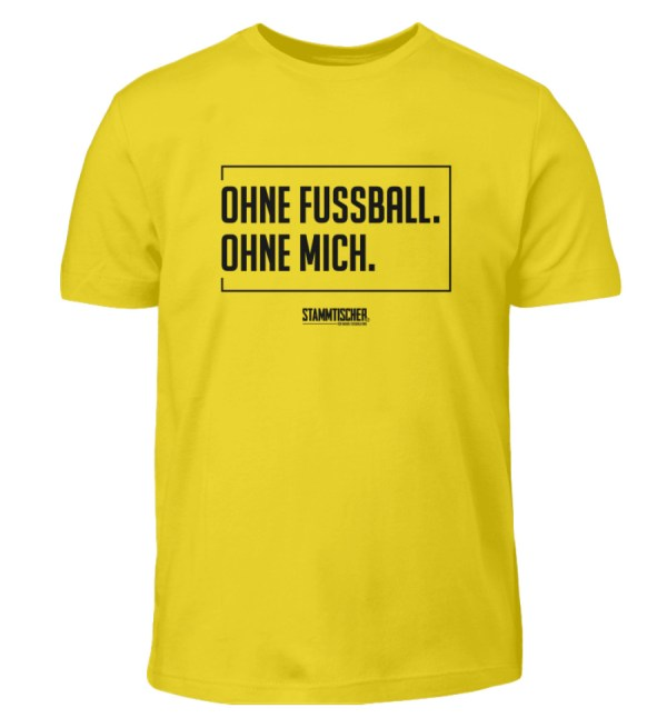 """Ohne Fussball. Ohne Mich."" - Kinder Sh - Kinder T-Shirt-1102"