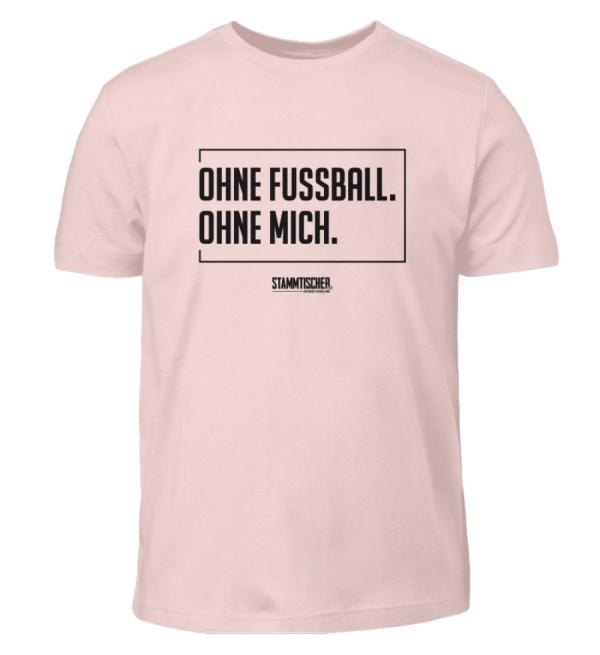 """Ohne Fussball. Ohne Mich."" - Kinder Sh - Kinder T-Shirt-5823"