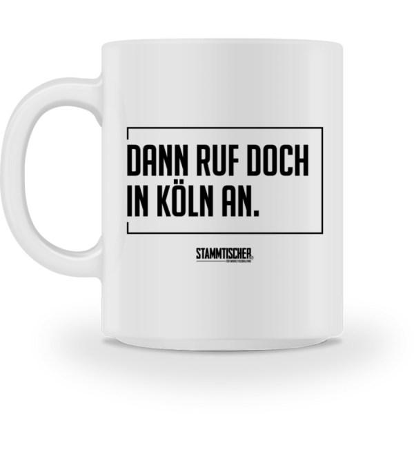 """""""Dann ruf doch in Köln an."""" - Kaffeetas - Tasse-3"""