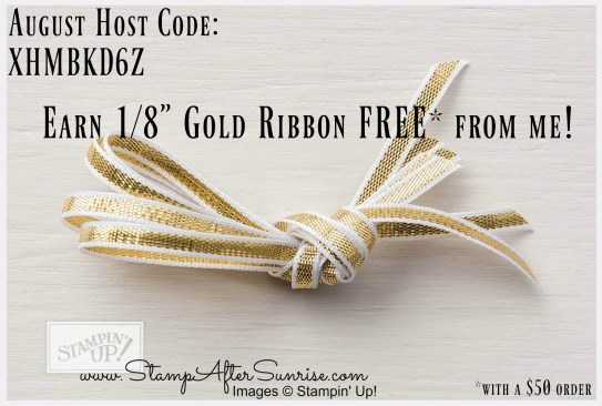 Stampin-Up!-August-Host-Code-Gold-Ribbon-Free-#StampAfterSunrise