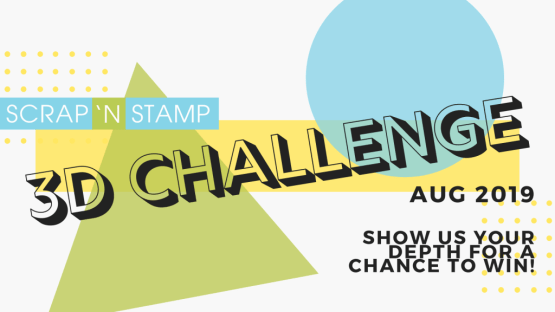 Scrap 'N Stamp 3D Challenge!
