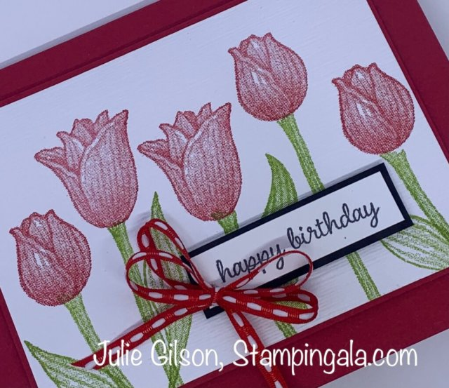Birthday Card created with the Timeless Tulips stamp set.  #Stampin' Up, #Stampin' Gala, #Handmade cards, #Julie Gilson