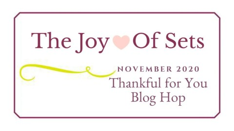 Joy of Sets Blog Hop, November 2020, Thankful for you