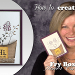 BLOG HOP & VIDEO: Fry Box Flowers Card & New SAB Products