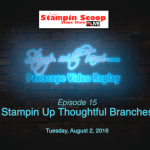 Tuesday's Stampin Scoop Show – Episode 15 – Thoughtful Branches