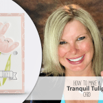 ONLINE CLASS & VIDEO: It's Your Day from Tranquil Tulips Card