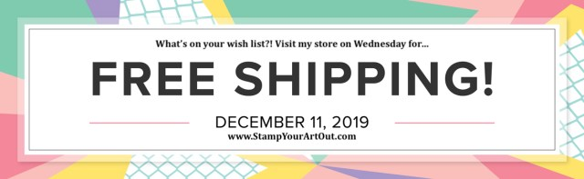Free shipping Wed, Dec. 11, 2019! - Stampin' Up!® - Stamp Your Art Out! www.stampyourartout.com