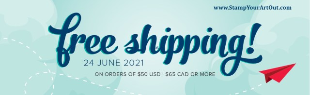 Prepare your wish list of Stampin' Up! products and get ready for Free Shipping June 24, 2021! - Stamp Your Art Out! www.stampyourartout.com