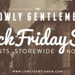 Black Friday Deals in the Lowly Gentlemen Store