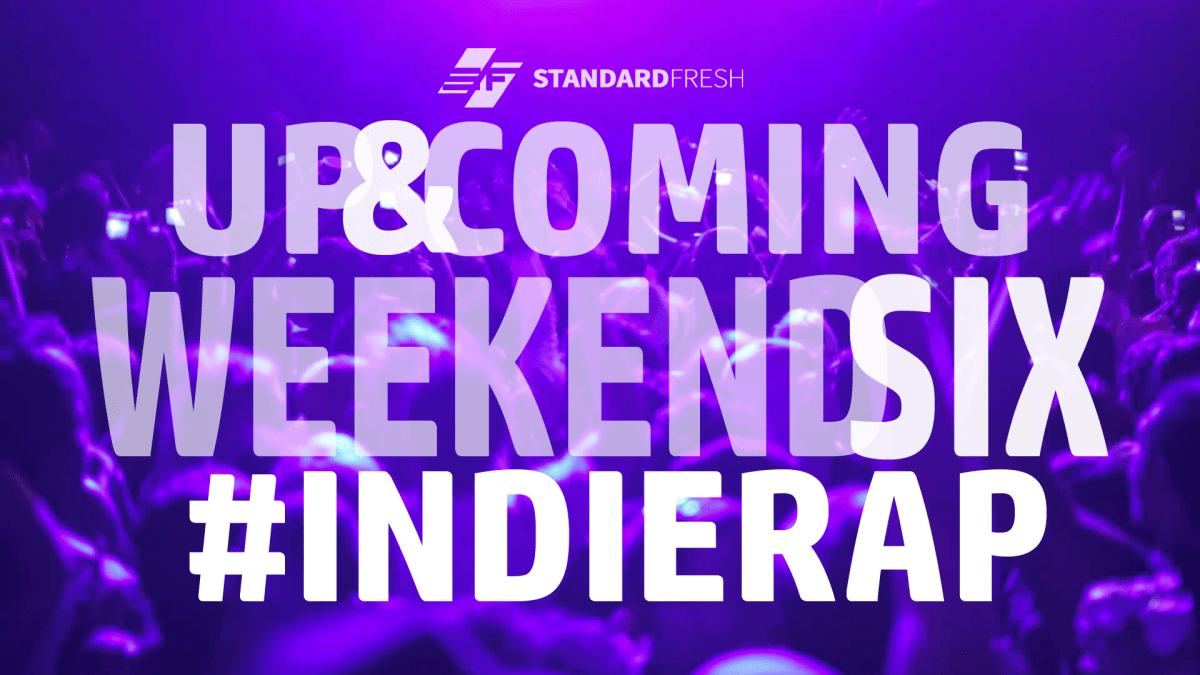 UP & COMING: The Weekend Six #IndieRap