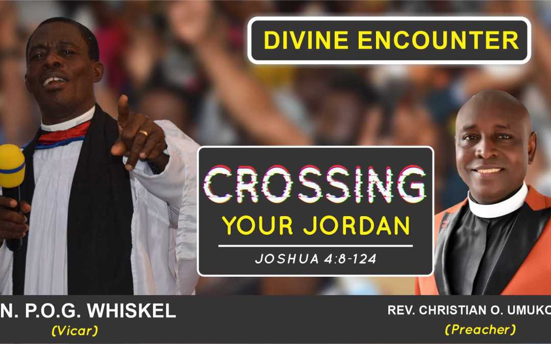 CROSSING YOUR JORDAN | DIVINE ENCOUNTER 24 JUNE 2020