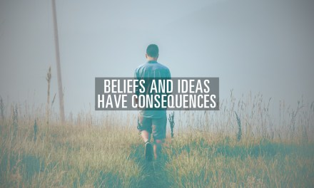 Beliefs and Ideas Have Consequences