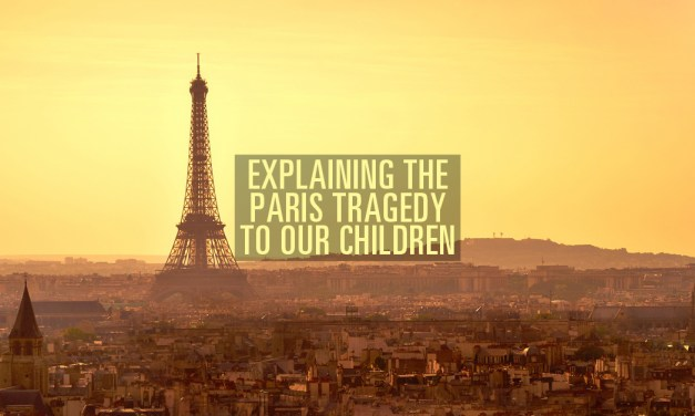 Explaining the Paris Tragedy to our Children