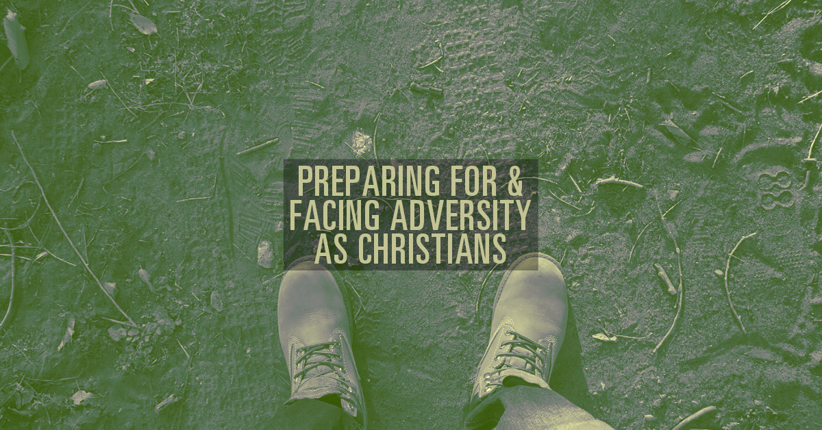 Preparing for and Facing Adversity as Christians