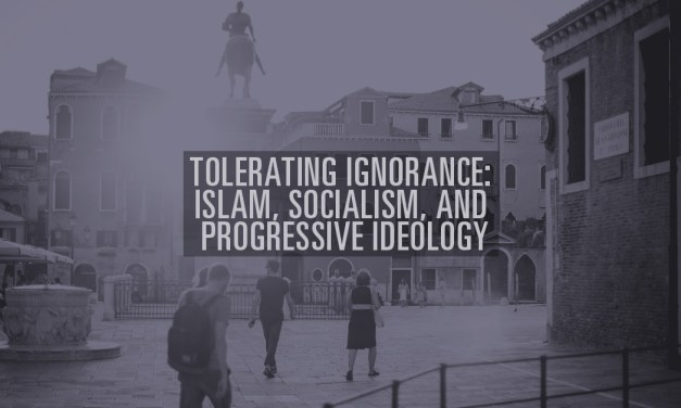 Tolerating Ignorance: Islam, Socialism, and Progressive Ideology