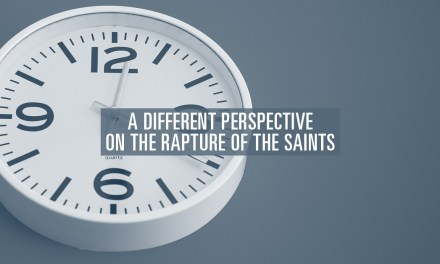 A Different Perspective on the Rapture of the Saints