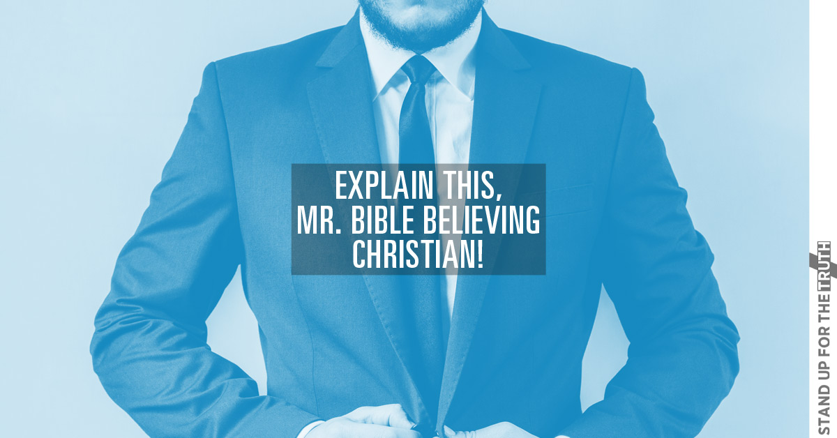 Explain This, Mr. Bible Believing Christian!