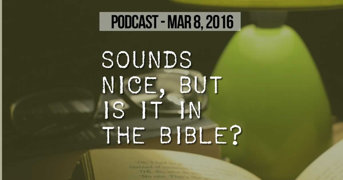 Sounds Nice, But is it in the Bible?