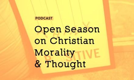 Open Season on Christian Morality & Thought