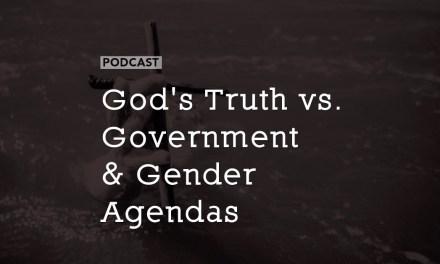 God's Truth vs. Government & Gender Agendas