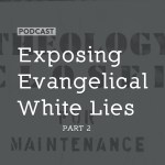 Exposing Evangelical White Lies (Part 2)