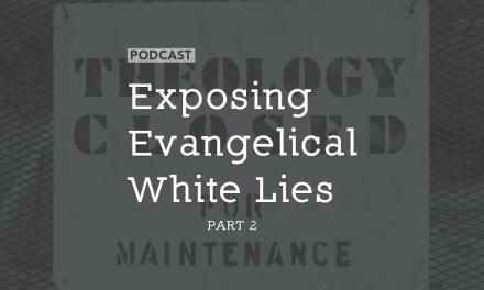 Exposing Evangelical White Lies (Part 2)