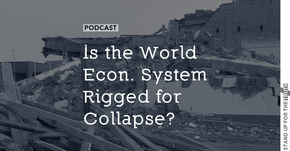Is the World Economic System Rigged for Collapse?