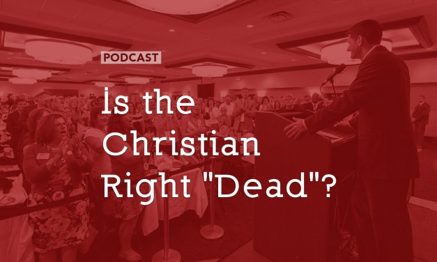 "Is the Christian Right ""Dead""?"