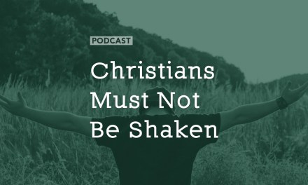 Christians Must Not Be Shaken