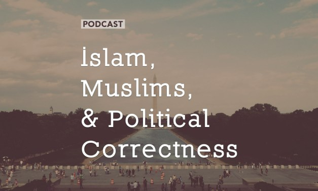 Islam, Muslims, and Political Correctness