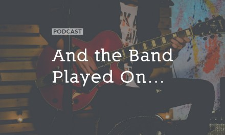 And the Band Played On…