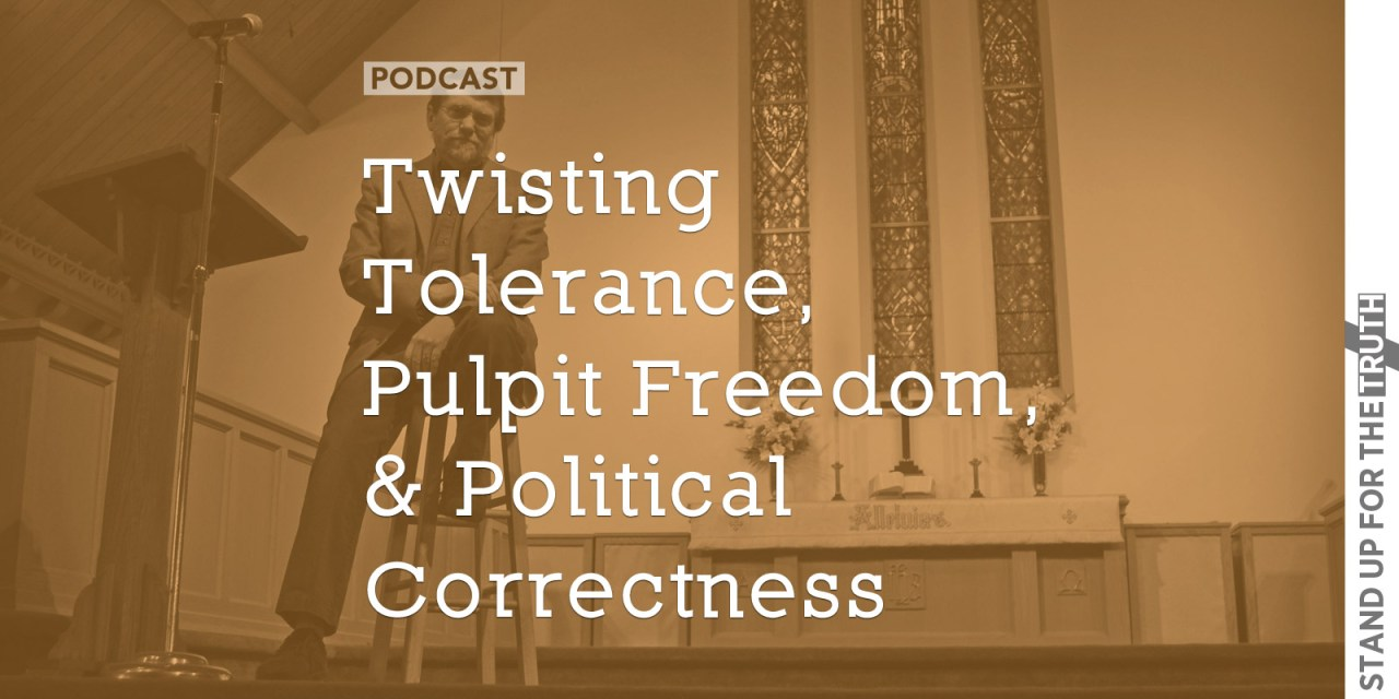 Twisting Tolerance, Pulpit Freedom, and Political Correctness