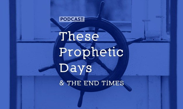 These Prophetic Days and the End Times