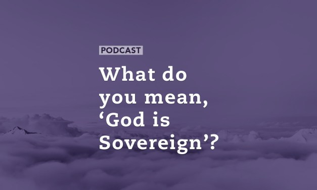 What do you mean, 'God is Sovereign'?