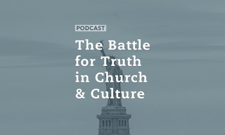 The Battle for Truth in Church and Culture