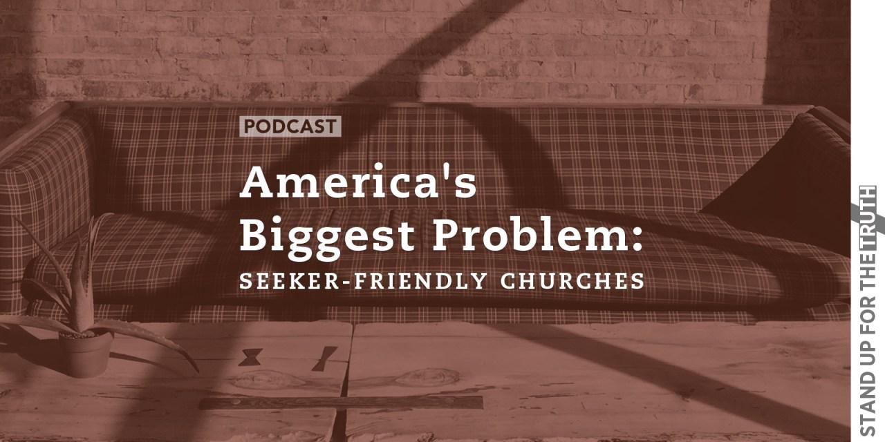 America's Biggest Problem: Seeker-Friendly Churches