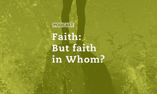 Faith: But faith in Whom?