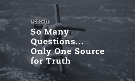 So Many Questions… Only One Source for Truth