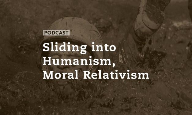 Sliding into Humanism, Moral Relativism