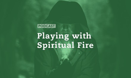 Playing with Spiritual Fire