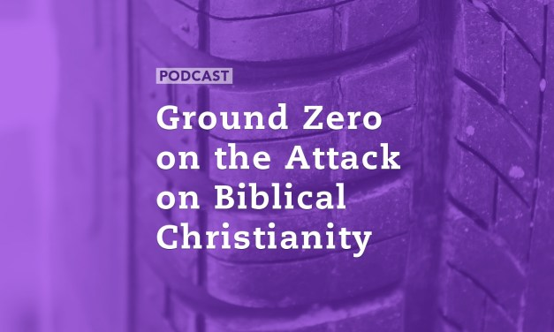 Ground Zero on the Attack on Biblical Christianity
